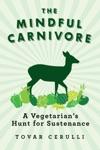 The Mindful Carnivore A Vegetarians Hunt For Sustenance