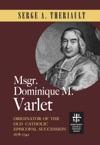 Msgr Dominique M Varlet Originator Of The Old Catholic Episcopal Succession 1678-1742