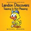 Landon Discovers Teasing Is Not Pleasing