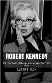 Robert Kennedy: JFK: The Death of Marilyn Monroe: Who Didnt Kill Them