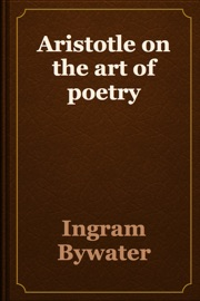 Aristotle on the art of poetry - Ingram Bywater Book