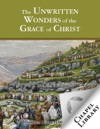 The Unwritten Wonders Of The Grace Of Christ