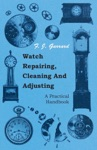Watch Repairing Cleaning And Adjusting - A Practical Handbook