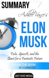 Ashlee Vance S Elon Musk Tesla Spacex And The Quest For A Fantastic Future Summary