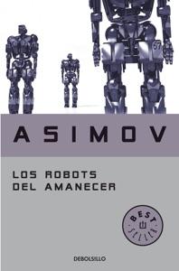 Los robots del amanecer (Serie de los robots 4) Book Cover