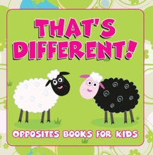 That's Different!: Opposites Books For Kids
