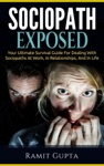 Sociopath Exposed Your Ultimate Survival Guide To Dealing With Sociopaths At Work In Relationships And In Life
