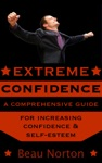 Extreme Confidence A Comprehensive Guide For Increasing Self-Esteem