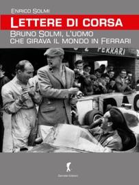 LETTERE DI CORSA. BRUNO SOLMI, L'UOMO CHE GIRAVA IL MONDO IN FERRARI