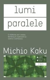 Lumi paralele. O călătorie prin creație, dimensiuni superioare și viitorul cosmosului PDF Download