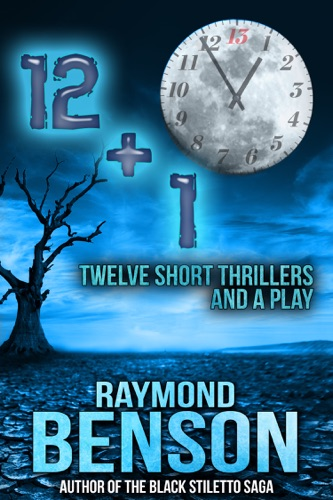 Raymond Benson - 12+1: Twelve Short Thrillers and a Play