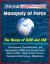 Monopoly Of Force The Nexus Of DDR And SSR - Disarmament Demobilization And Reintegration DDR And Security Sector Reform SSR - Darfur Peace Process Nonstate Armed Groups Afghanistan