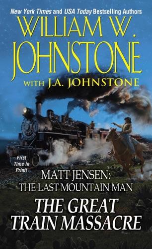 William W. Johnstone & J.A. Johnstone - The Great Train Massacre
