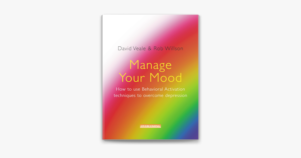 Manage Your Mood: How to Use Behavioural Activation ...