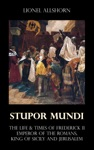 Stupor Mundi - The Life  Times Of Frederick II Emperor Of The Romans King Of Sicily And Jerusalem