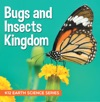 Bugs And Insects Kingdom  K12 Earth Science Series