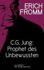 C. G. Jung: Prophet des Unbewussten. Zu 'Erinnerungen, Träume, Gedanken' von C. G. Jung PDF Download