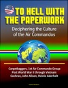 To Hell With The Paperwork Deciphering The Culture Of The Air Commandos - Carpetbaggers 1st Air Commando Group Post World War II Through Vietnam Cochran John Alison Heinie Aderholt