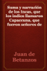 Juan de Betanzos - Suma y narraciГіn de los Incas, que los indios llamaron Capaccuna, que fueron seГ±ores de la ciudad del Cuzco y de todo lo a ella subjeto portada