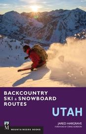 BACKCOUNTRY SKI & SNOWBOARD ROUTES: UTAH
