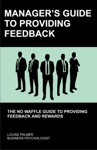 Managers Guide To Providing Feedback The No Waffle Guide To Providing Feedback And Rewards