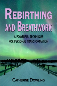 Rebirthing and Breathwork: A Powerful Technique for Personal Transformation da Catherine Dowling