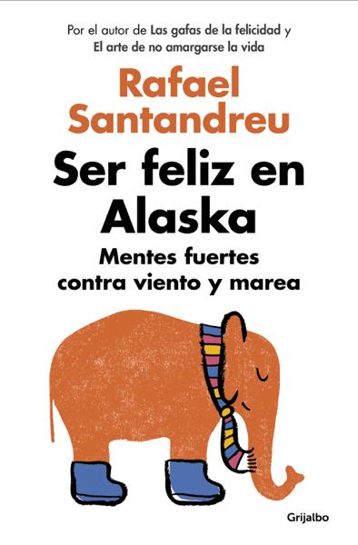 Ser feliz en Alaska por Rafael Santandreu
