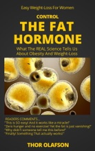 Control The Fat Hormone: What The REAL Science Tells Us About Obesity & Weight-Loss