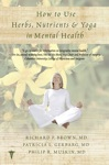 How To Use Herbs Nutrients And Yoga In Mental Health Care