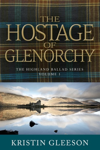 The Hostage of Glenorchy - Kristin Gleeson - Kristin Gleeson
