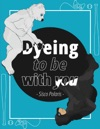 Dyeing To Be With You