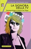 La signora della tv. Fenomenologia di Maria De Filippi