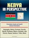 Kenya In Perspective Orientation Guide And Swahili Cultural Orientation Geography History Economy Security Nairobi Mombasa Nakuru Kenyatta Lake Victoria Maasai Samburu Tribes Bantu