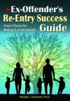 The Ex-Offenders Re-Entry Success Guide