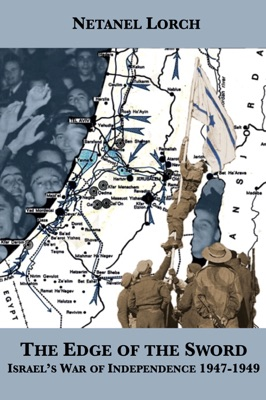 The Edge of the Sword: Israel's War of Independence 1947-1949