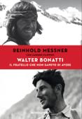 Download and Read Online Walter Bonatti. Il fratello che non sapevo di avere