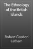 Robert Gordon Latham - The Ethnology of the British Islands artwork