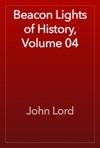 Beacon Lights Of History Volume 04