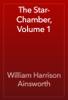 William Harrison Ainsworth - The Star-Chamber, Volume 1 artwork