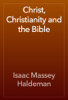Isaac Massey Haldeman - Christ, Christianity and the Bible artwork