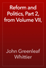 John Greenleaf Whittier - Reform and Politics, Part 2, from Volume VII, artwork