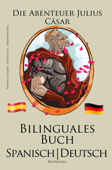 Spanisch Lernen - Bilinguales Buch (Spanisch - Deutsch) Die Abenteuer Julius Cäsar