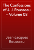 Jean-Jacques Rousseau - The Confessions of J. J. Rousseau — Volume 08 artwork