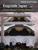 Exquisite Japan - Tokyo Sacred Shinto Shrines - Vol.1