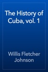 The History Of Cuba Vol 1