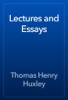 Thomas Henry Huxley - Lectures and Essays artwork