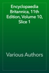 Encyclopaedia Britannica 11th Edition Volume 10 Slice 1