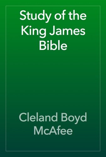 Cleland Boyd McAfee - Study of the King James Bible