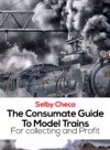The Consumate Guide To Model Trains For Collecting And Profit