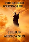 The Sacred Writings Of Julius Africanus